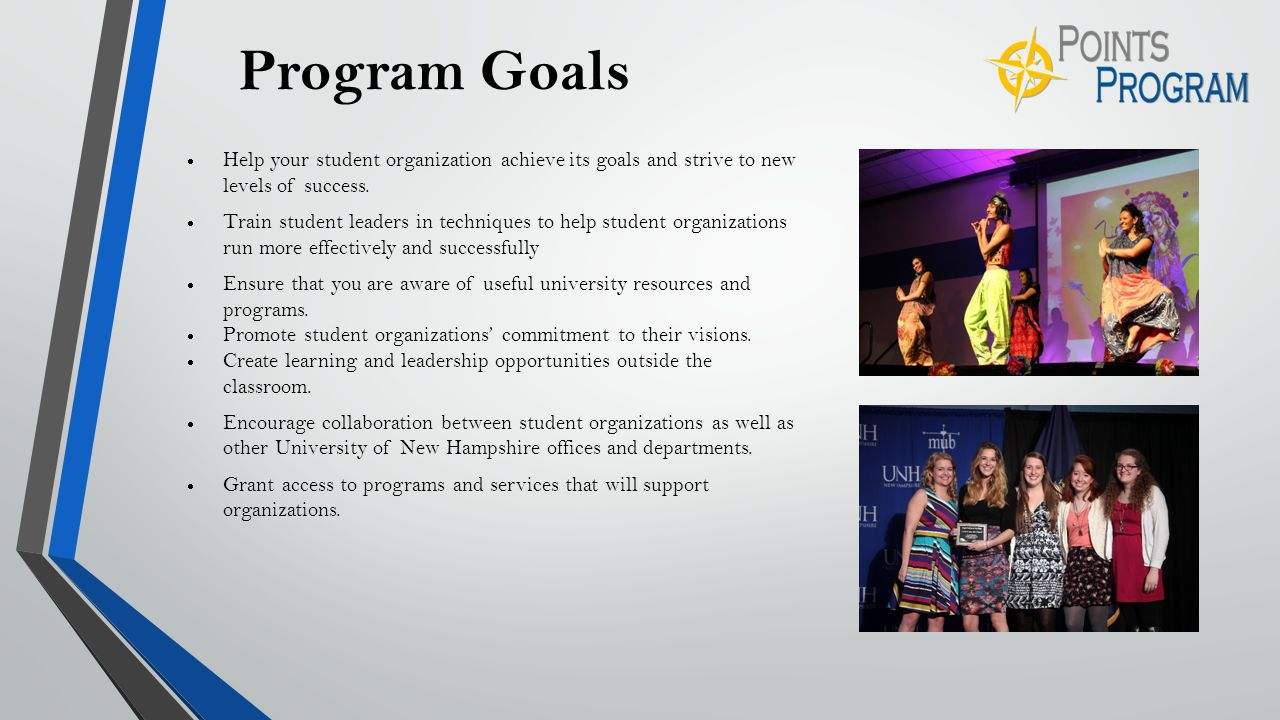 Program Goals  Help your student organization achieve its goals and strive to new levels of success.