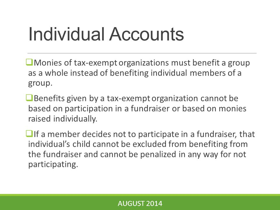 Individual Accounts  Monies of tax-exempt organizations must benefit a group as a whole instead of benefiting individual members of a group.  Benefi