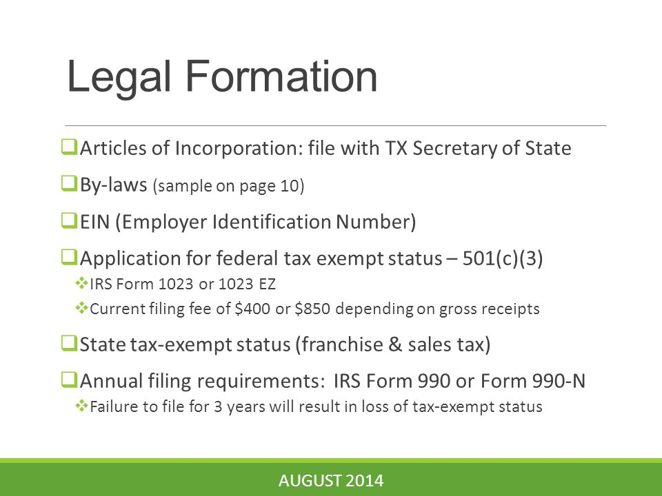 Legal Formation  Articles of Incorporation: file with TX Secretary of State  By-laws (sample on page 10)  EIN (Employer Identification Number)  Ap