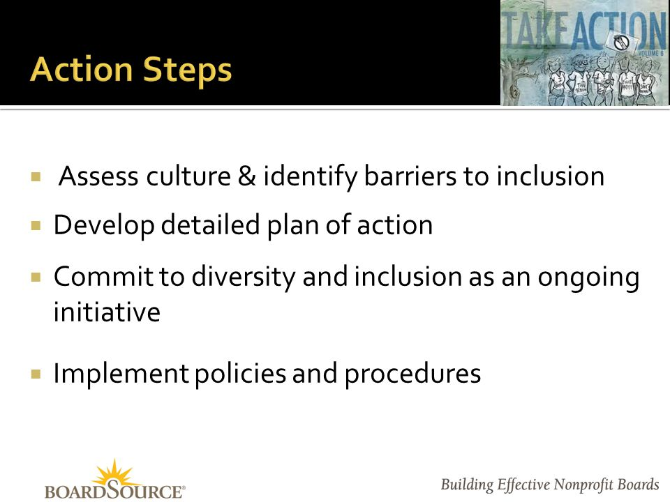  Assess culture & identify barriers to inclusion  Develop detailed plan of action  Commit to diversity and inclusion as an ongoing initiative  Implement policies and procedures