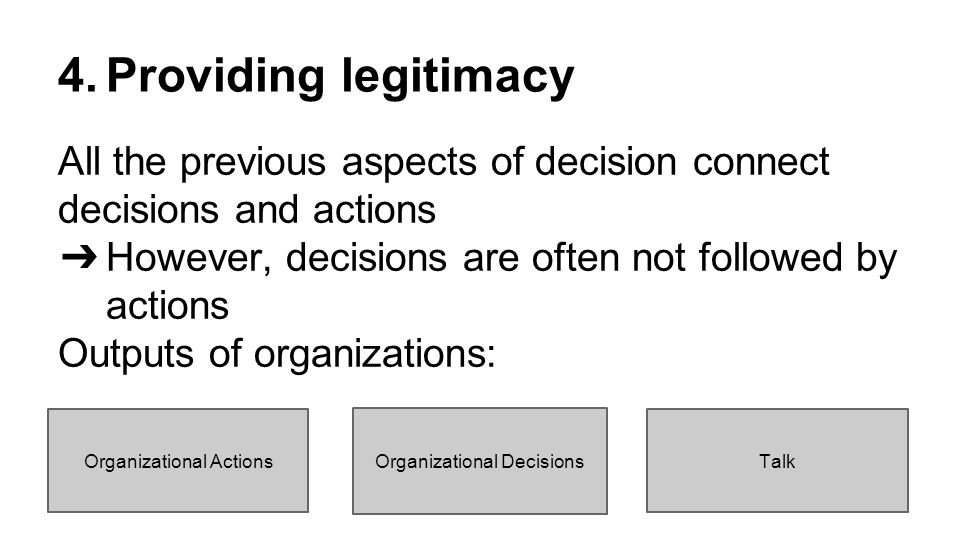 How different outputs can provide legitimacy ●Actions o Provide legitimacy if actions reflect values and norms in the environment ●Decisions o If decisions reflect external norms, they can provide legitimacy o If external norms are inconsistent with each other, an organization can act according to some norms and decide according to others o When used for legitimation, formal decisions must be clearly visible to the environment ●Talk o The spoken and written word with which the organization presents itself to the environment o Can be inconsistent with decisions and actions o Can be used to compensate decisions and actions in inconsistent norms