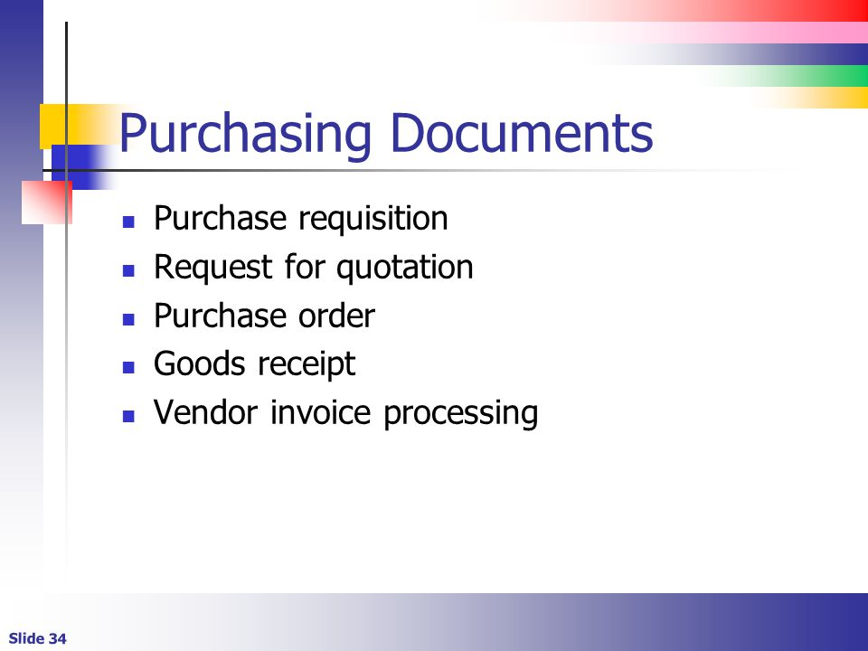 Slide 34 Purchasing Documents Purchase requisition Request for quotation Purchase order Goods receipt Vendor invoice processing