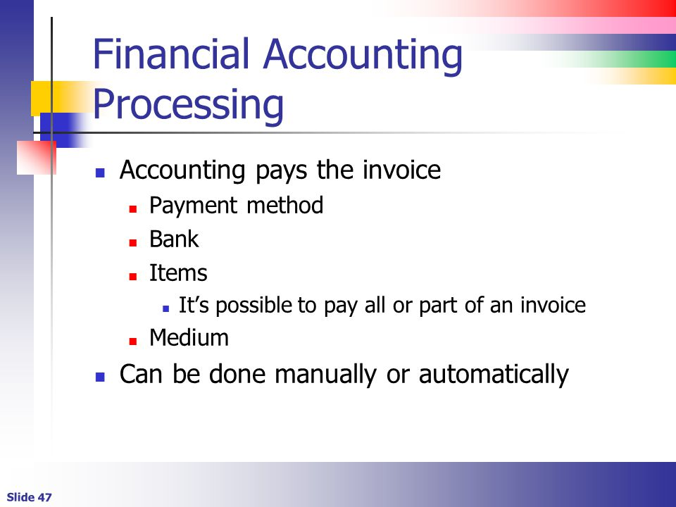 Slide 47 Financial Accounting Processing Accounting pays the invoice Payment method Bank Items It's possible to pay all or part of an invoice Medium C