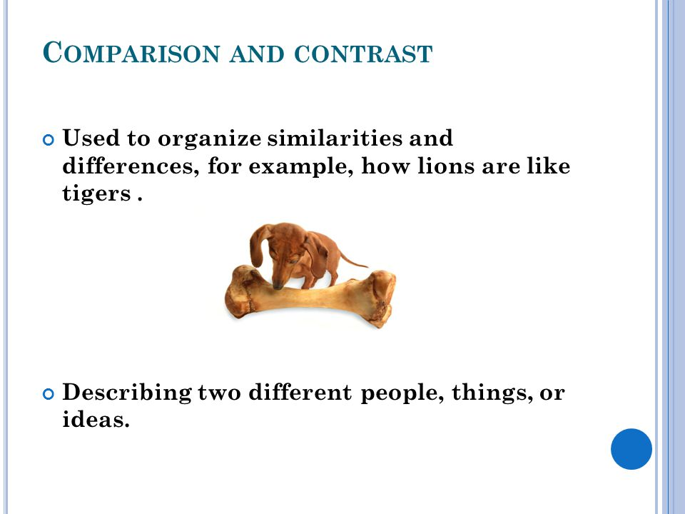 C OMPARISON AND CONTRAST Used to organize similarities and differences, for example, how lions are like tigers.