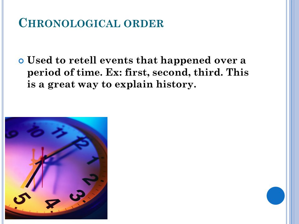 C HRONOLOGICAL ORDER Used to retell events that happened over a period of time.