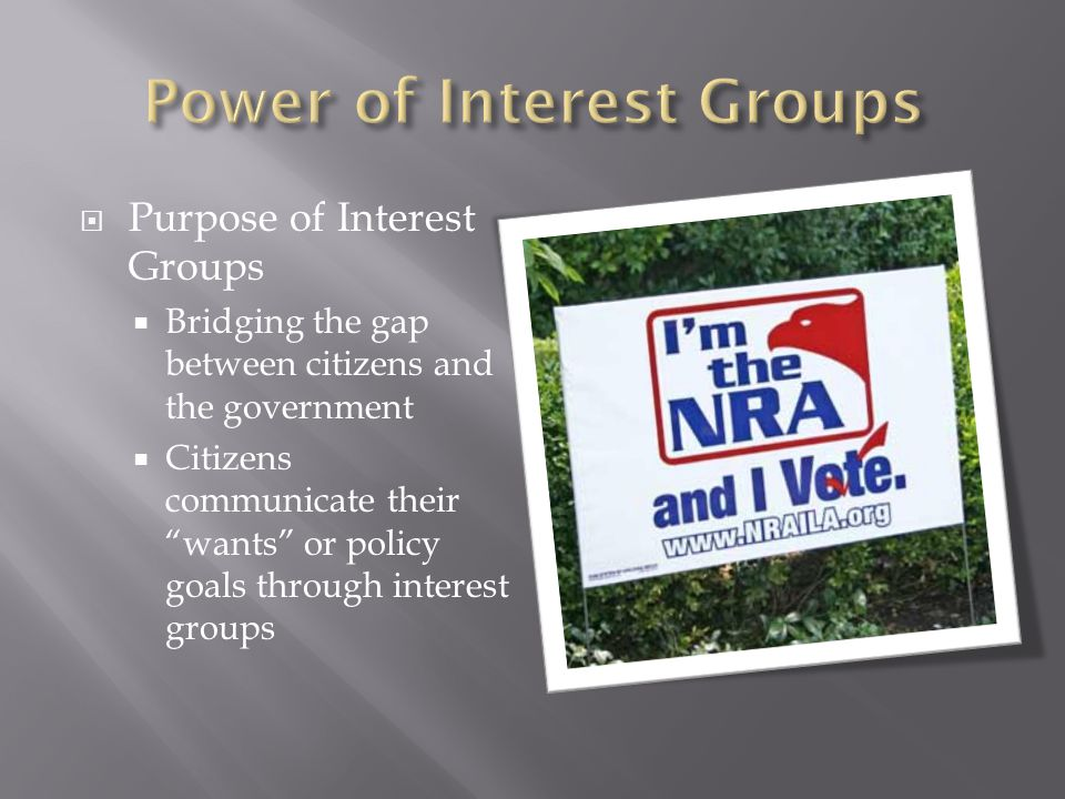 " Purpose of Interest Groups  Bridging the gap between citizens and the government  Citizens communicate their ""wants"" or policy goals through inter"