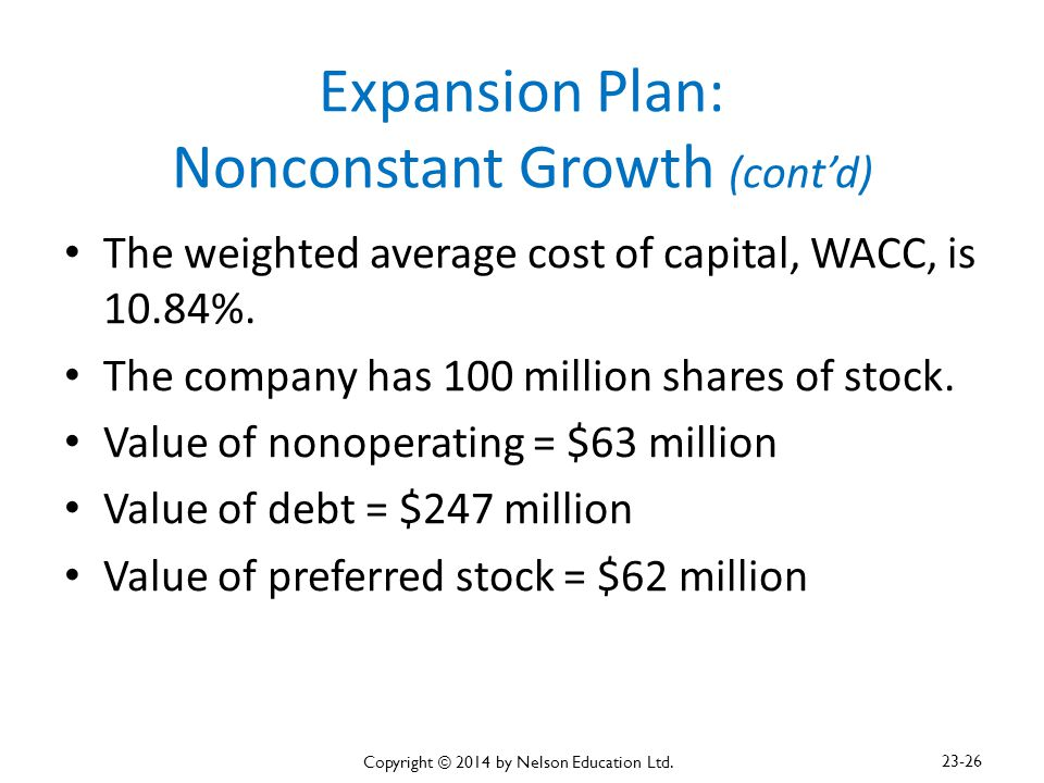 Expansion Plan: Nonconstant Growth (cont'd) The weighted average cost of capital, WACC, is 10.84%. The company has 100 million shares of stock. Value
