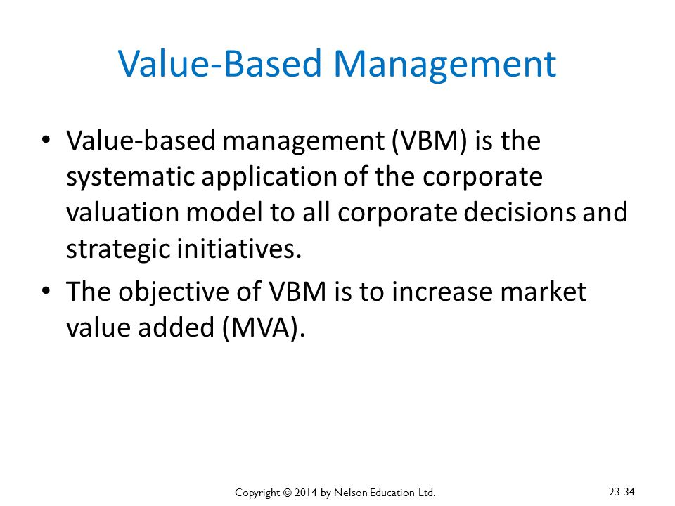 Value-Based Management Value-based management (VBM) is the systematic application of the corporate valuation model to all corporate decisions and stra