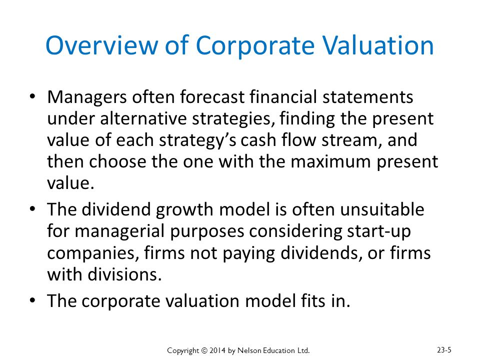 Overview of Corporate Valuation Managers often forecast financial statements under alternative strategies, finding the present value of each strategy'