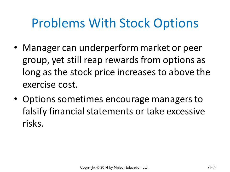 Problems With Stock Options Manager can underperform market or peer group, yet still reap rewards from options as long as the stock price increases to