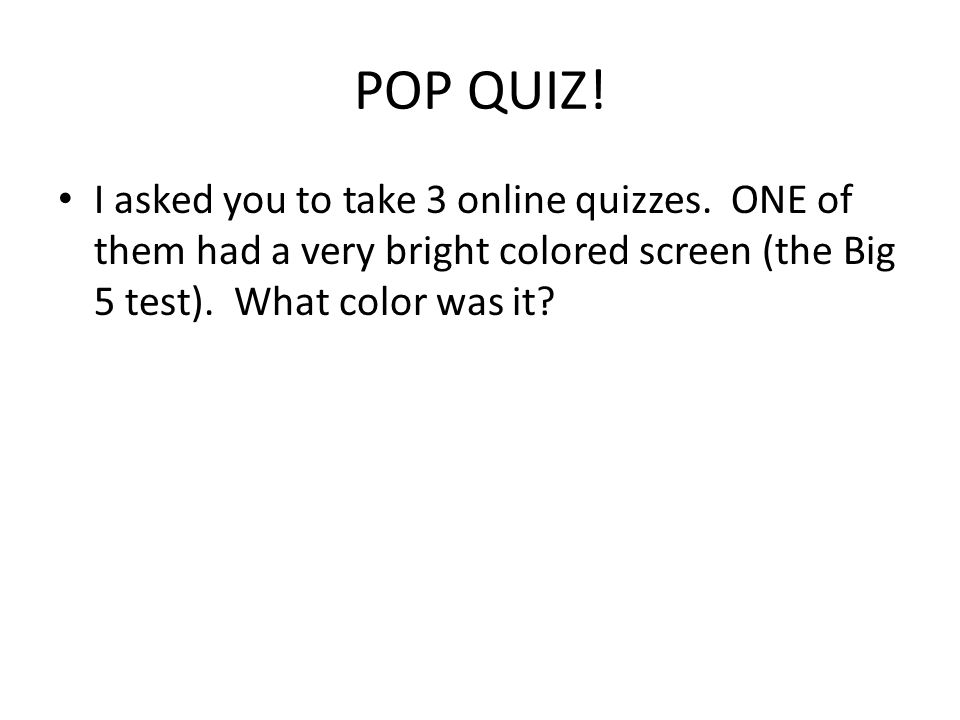 POP QUIZ. I asked you to take 3 online quizzes.