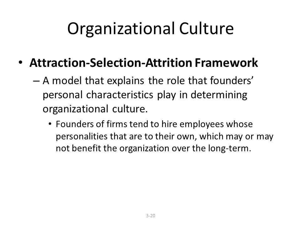 Organizational Culture Attraction-Selection-Attrition Framework – A model that explains the role that founders' personal characteristics play in deter