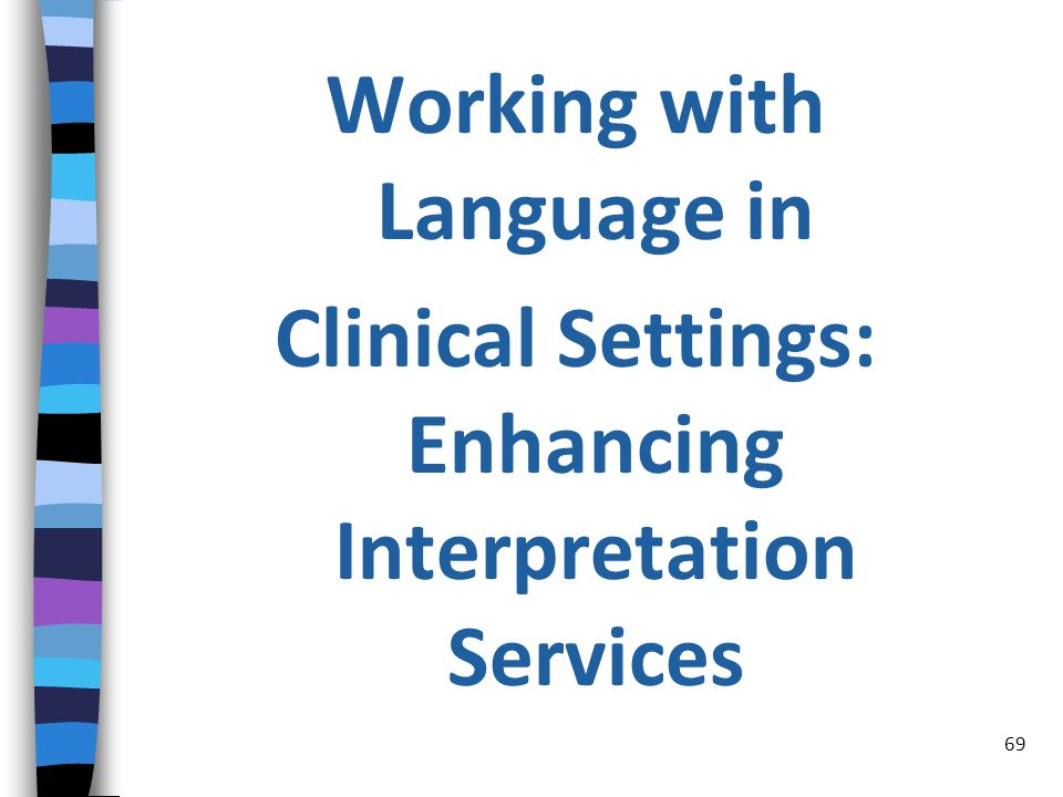 Working with Language in Clinical Settings: Enhancing Interpretation Services 69