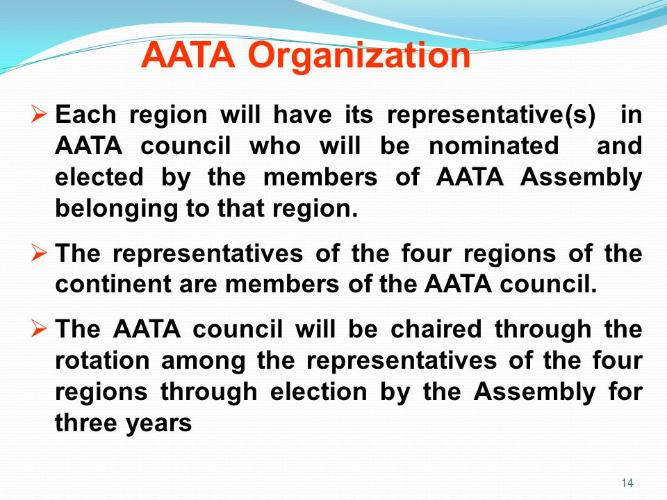AATA Organization 14  Each region will have its representative(s) in AATA council who will be nominated and elected by the members of AATA Assembly b