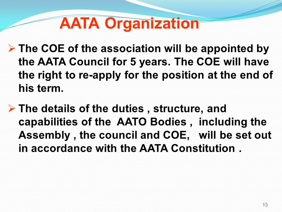 AATA Organization 15  The COE of the association will be appointed by the AATA Council for 5 years. The COE will have the right to re-apply for the p