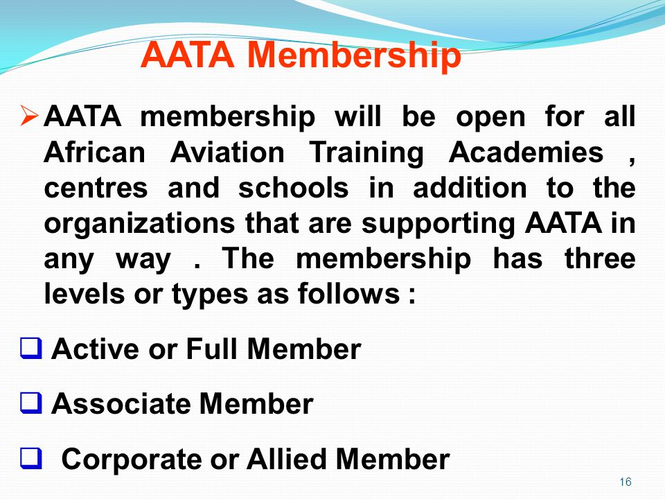 AATA Membership 16  AATA membership will be open for all African Aviation Training Academies, centres and schools in addition to the organizations th