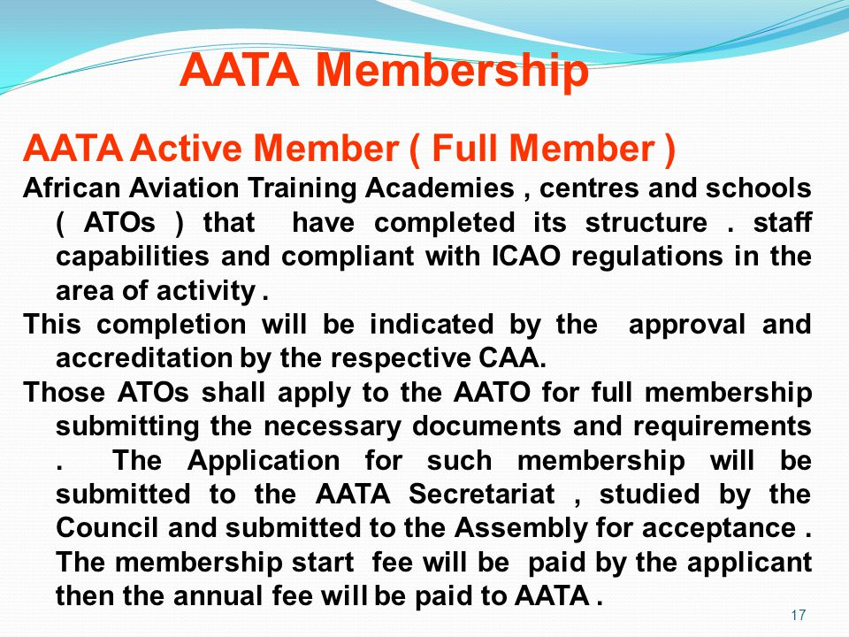 AATA Membership 17 AATA Active Member ( Full Member ) African Aviation Training Academies, centres and schools ( ATOs ) that have completed its struct
