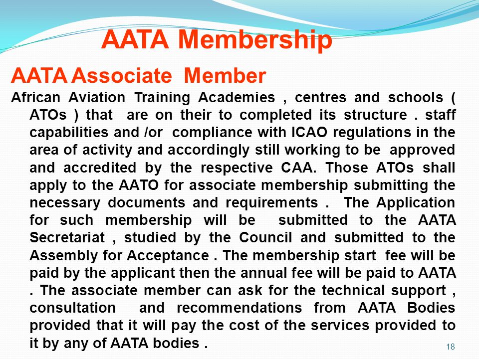 AATA Membership 18 AATA Associate Member African Aviation Training Academies, centres and schools ( ATOs ) that are on their to completed its structur