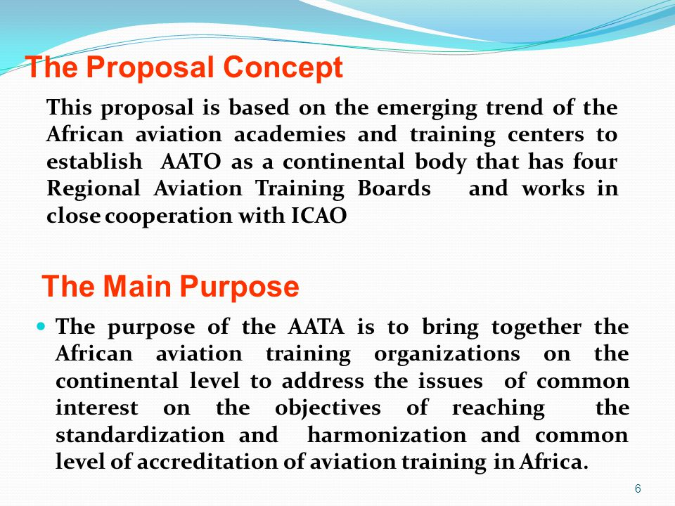 6 This proposal is based on the emerging trend of the African aviation academies and training centers to establish AATO as a continental body that has