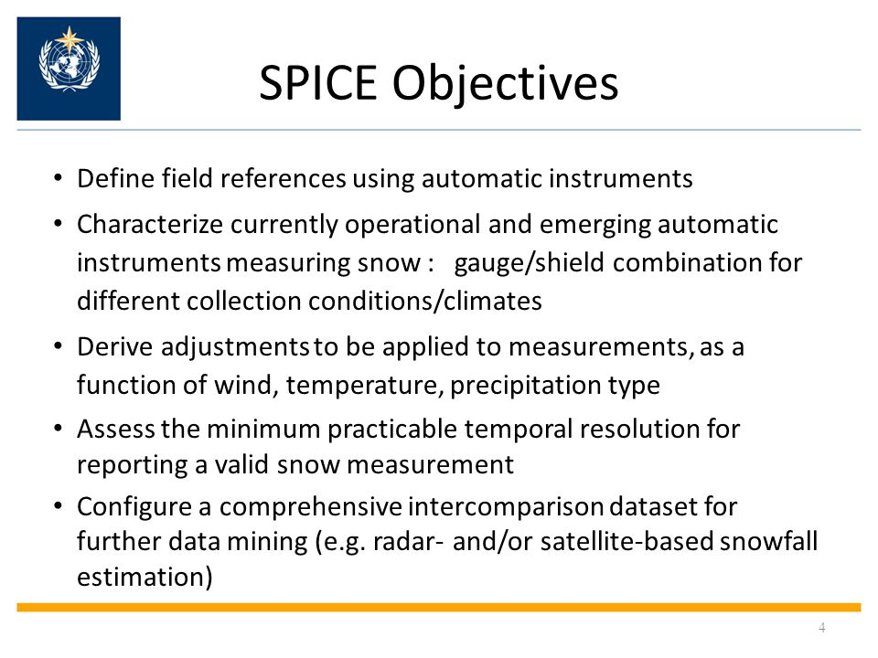 SPICE deliverables Recommendations of automatic field reference systems Performance characterization of existing and emerging technologies measuring solid precipitation A comprehensive data set for legacy use Update of relevant chapters of the CIMO Guide (WMO No 8) Guidance to Members on transition to automation Recommendations made to manufacturers on instrument requirements and improvements 5