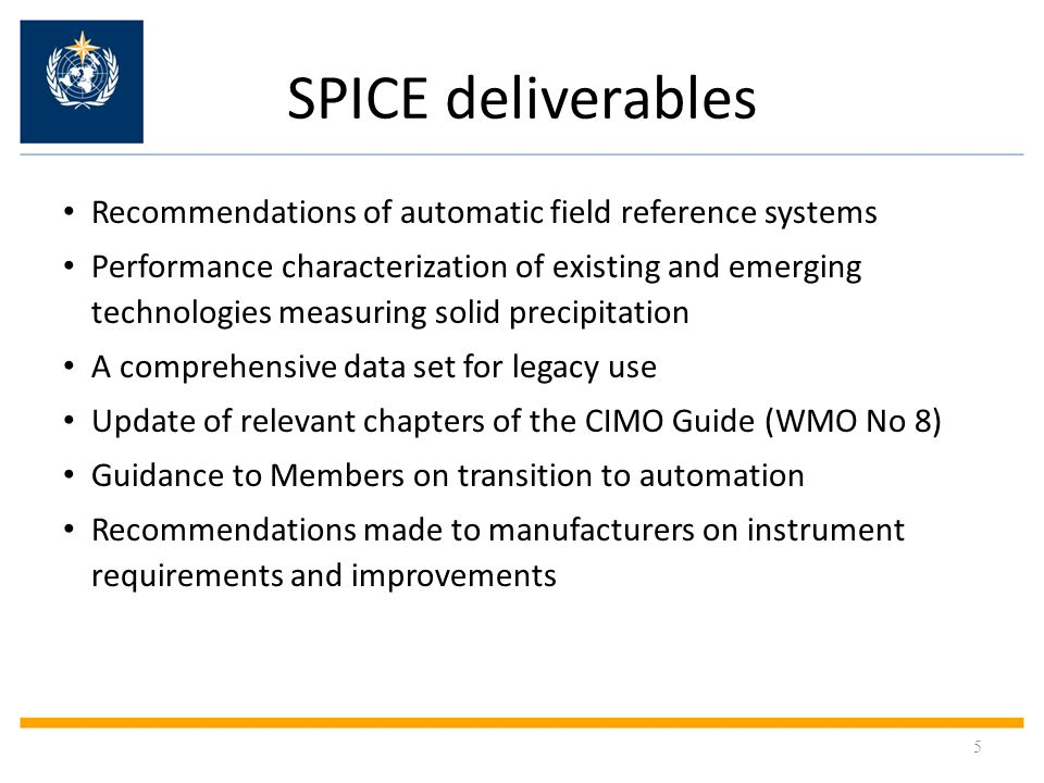 SPICE key data Official start: October 1 st 2013 Duration : Two winter seasons (Report on the Field Reference System in 2014, Final Report in 2016) Number of participating sites : 20, ranging from 100 to 5'000 m asl over 15 countries Number of participating instrument providers : > 20 Total number of instruments : approx.