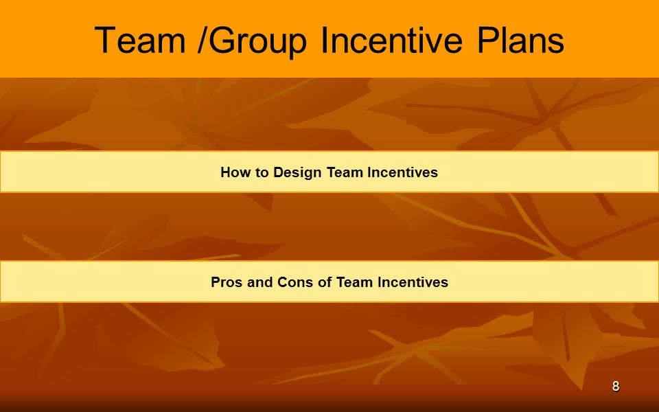 8 Team /Group Incentive Plans How to Design Team Incentives Pros and Cons of Team Incentives