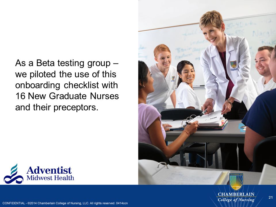 As a Beta testing group – we piloted the use of this onboarding checklist with 16 New Graduate Nurses and their preceptors. 21