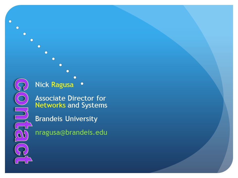 Nick Ragusa Associate Director for Networks and Systems Brandeis University nragusa@brandeis.edu