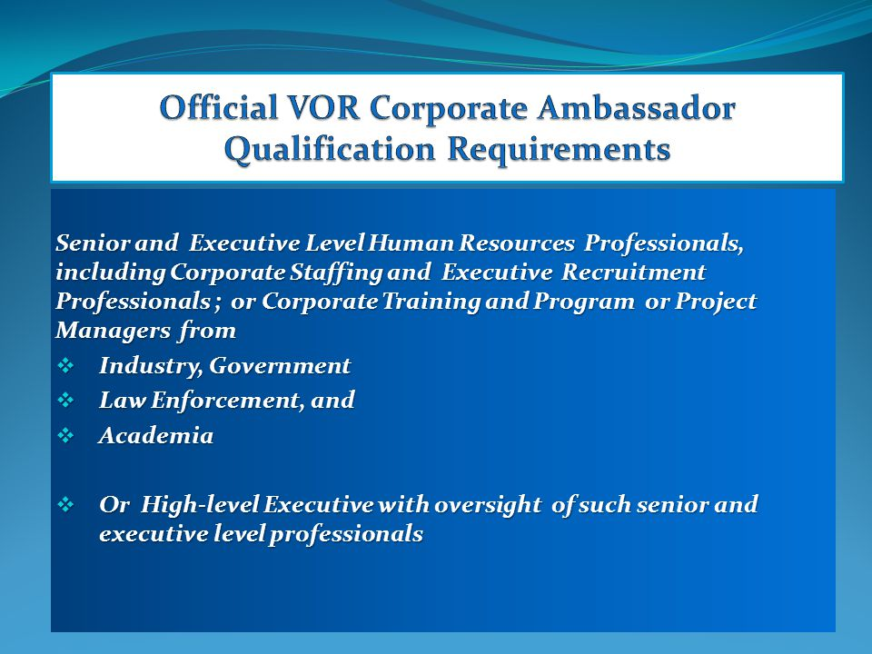 Senior and Executive Level Human Resources Professionals, including Corporate Staffing and Executive Recruitment Professionals ; or Corporate Training and Program or Project Managers from  Industry, Government  Law Enforcement, and  Academia  Or High-level Executive with oversight of such senior and executive level professionals