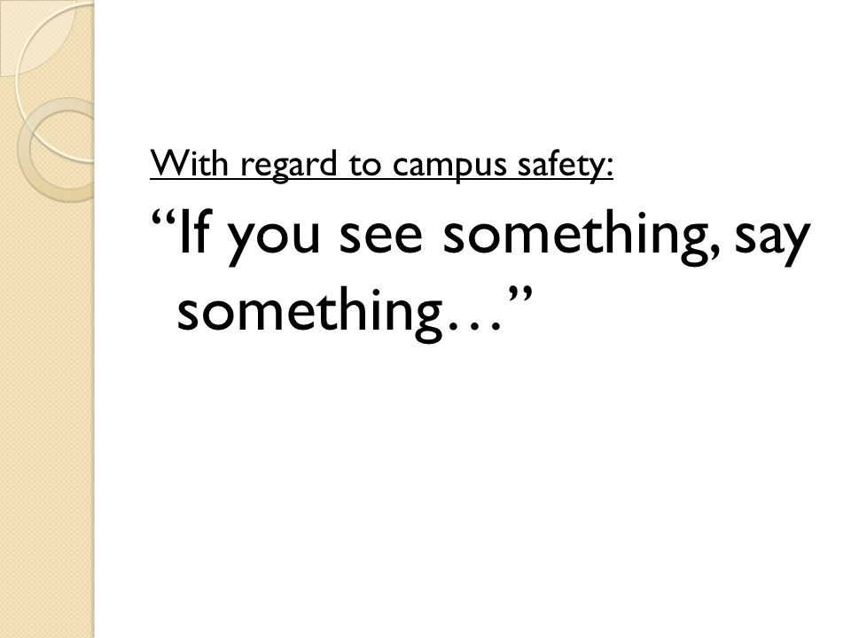 "With regard to campus safety: ""If you see something, say something…"""