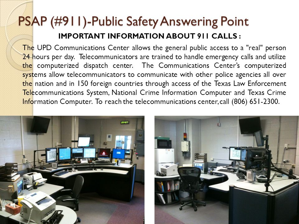 PSAP (#911)-Public Safety Answering Point IMPORTANT INFORMATION ABOUT 911 CALLS : The UPD Communications Center allows the general public access to a