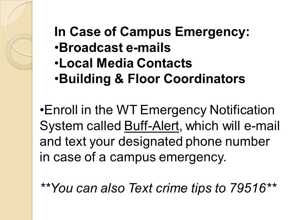 In Case of Campus Emergency: Broadcast e-mails Local Media Contacts Building & Floor Coordinators Enroll in the WT Emergency Notification System calle