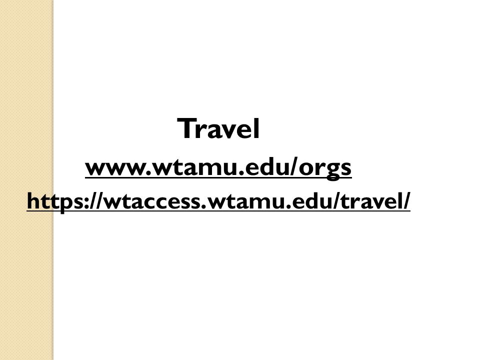 Travel www.wtamu.edu/orgs https://wtaccess.wtamu.edu/travel/