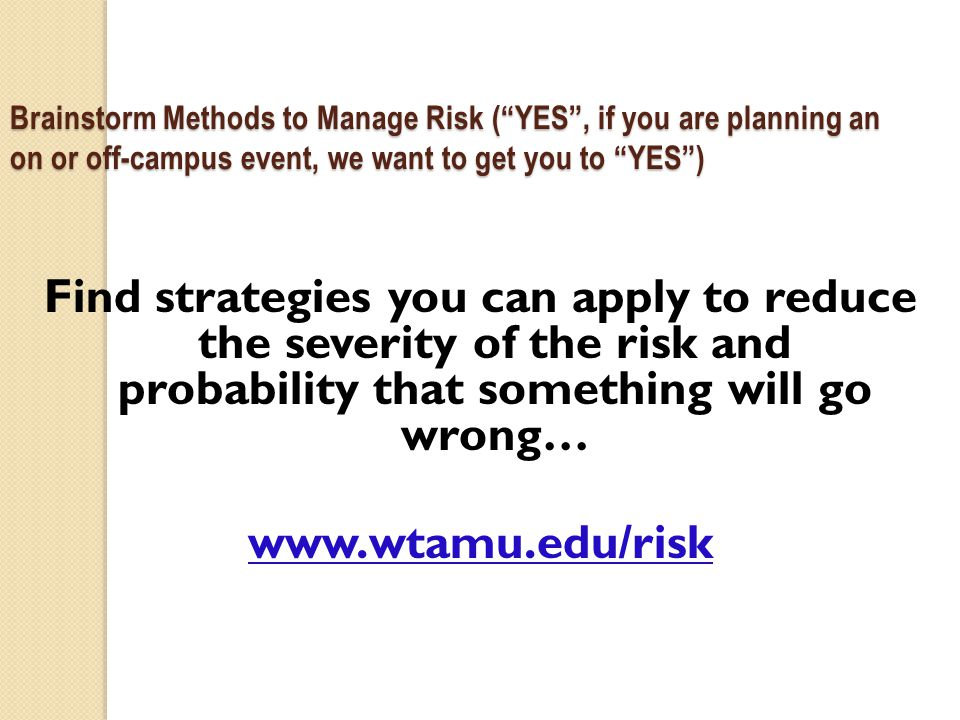"Brainstorm Methods to Manage Risk (""YES"", if you are planning an on or off-campus event, we want to get you to ""YES"") Find strategies you can apply to"