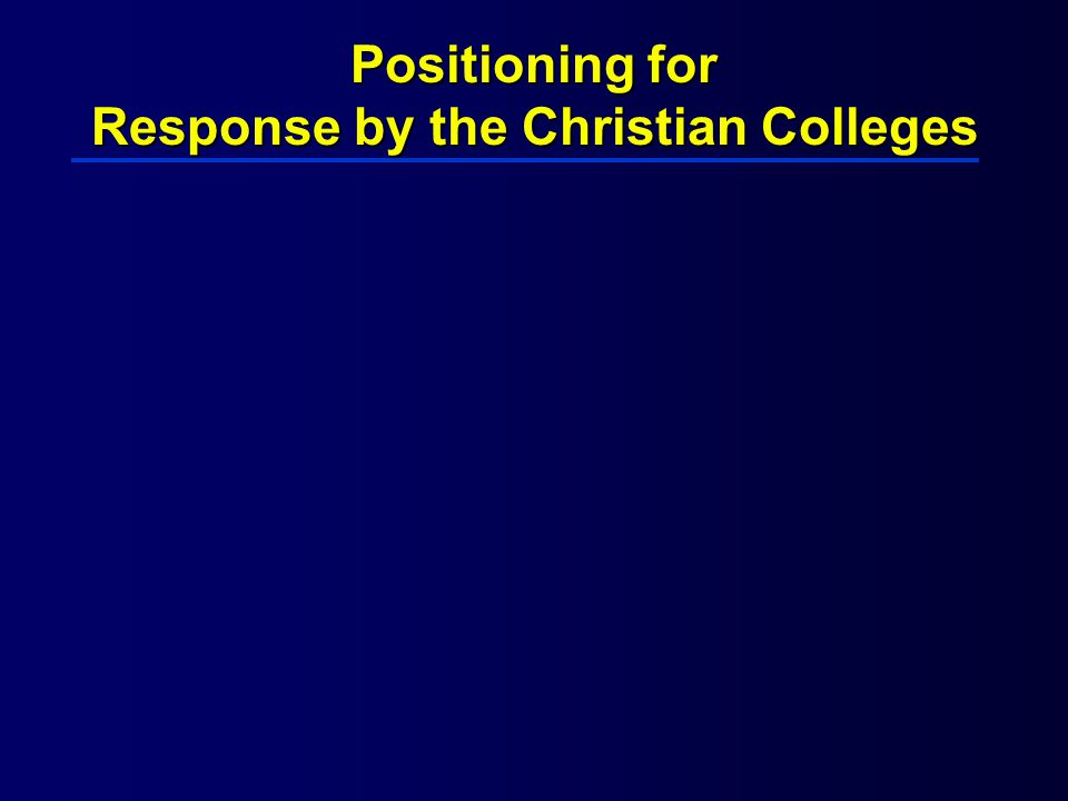 Positioning for Response by the Christian Colleges