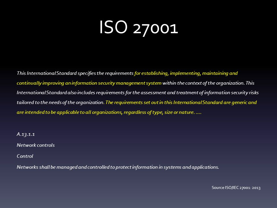 ISO 27001 This International Standard specifies the requirements for establishing, implementing, maintaining and continually improving an information security management system within the context of the organization.