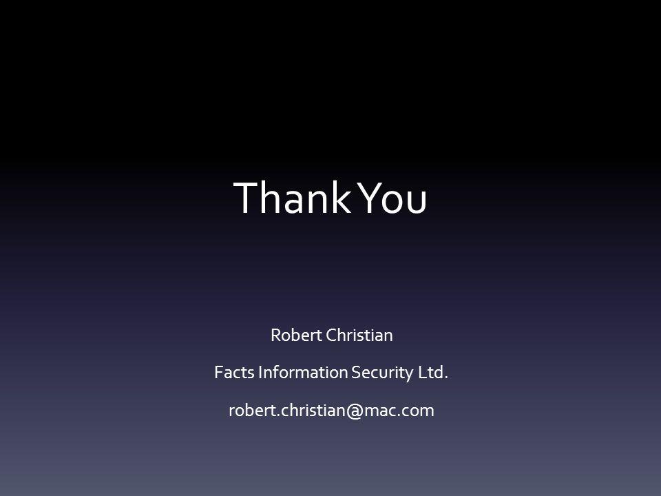 Thank You Robert Christian Facts Information Security Ltd. robert.christian@mac.com