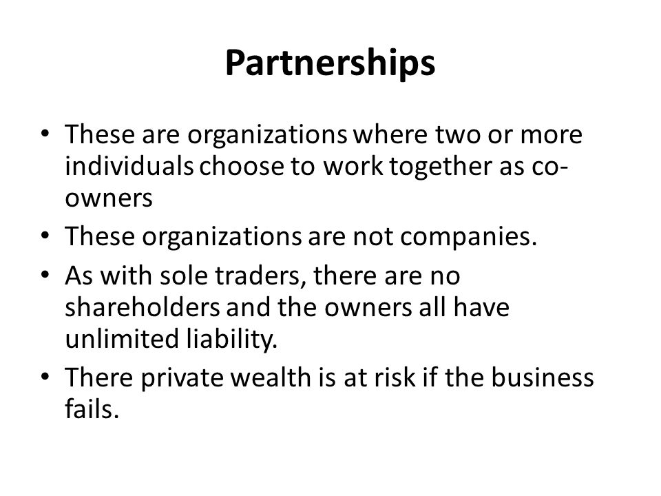 Partnerships These are organizations where two or more individuals choose to work together as co- owners These organizations are not companies.