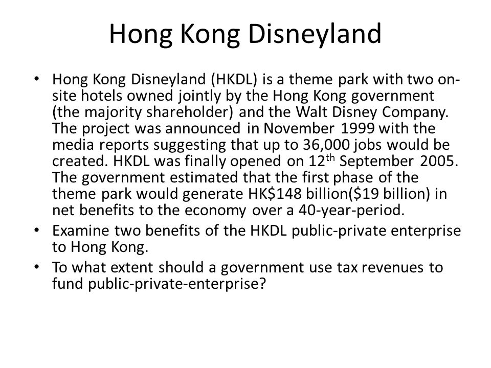 Hong Kong Disneyland Hong Kong Disneyland (HKDL) is a theme park with two on- site hotels owned jointly by the Hong Kong government (the majority shar