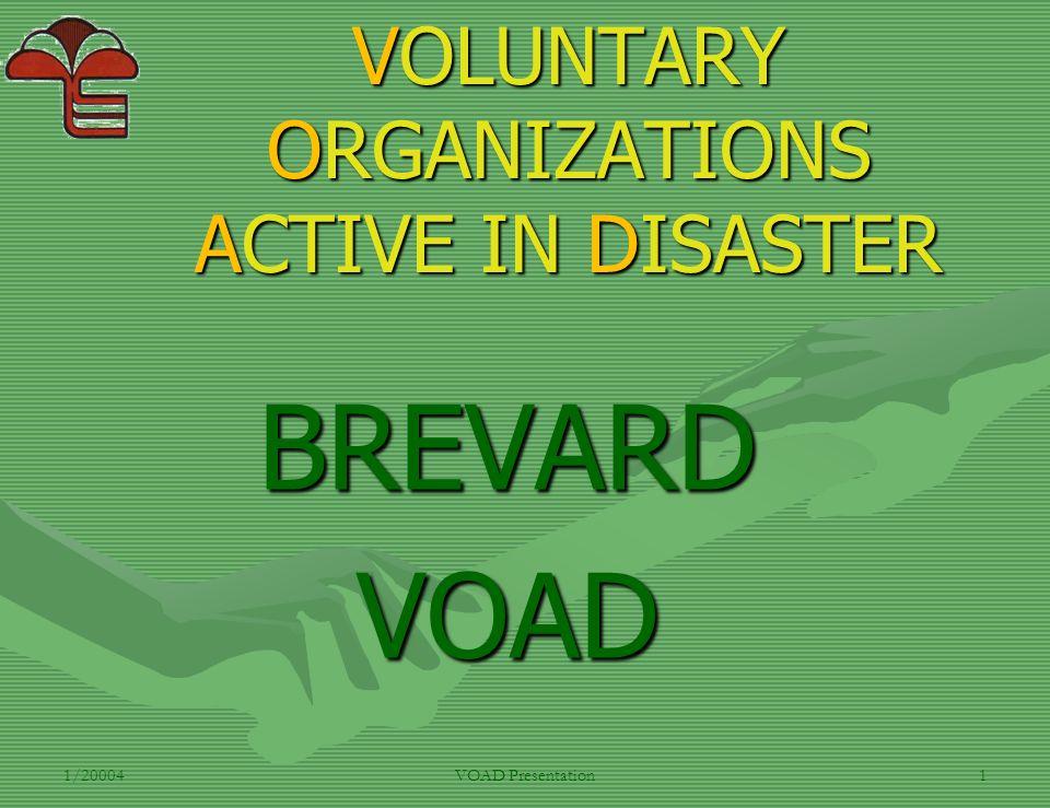 1/20004VOAD Presentation1 VOLUNTARY ORGANIZATIONS ACTIVE IN DISASTER BREVARD VOAD