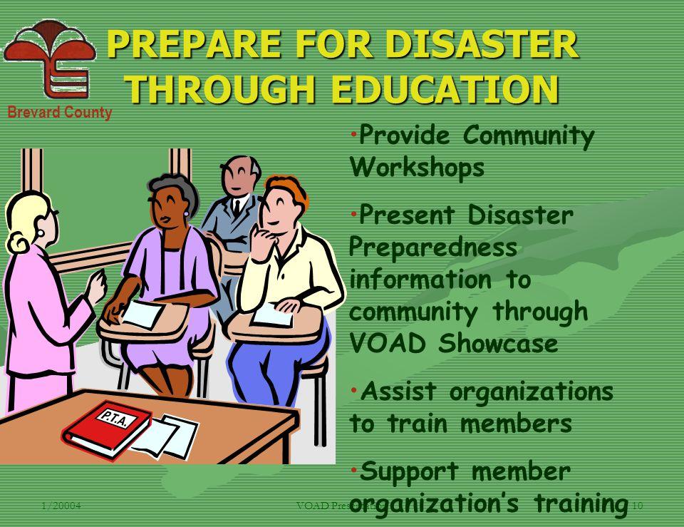 Brevard County 1/20004VOAD Presentation10 PREPARE FOR DISASTER THROUGH EDUCATION Provide Community Workshops Present Disaster Preparedness information