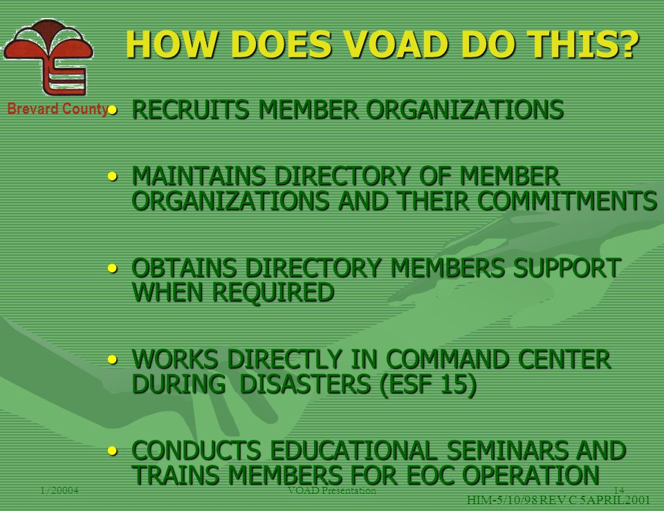 Brevard County 1/20004VOAD Presentation14 HOW DOES VOAD DO THIS? RECRUITS MEMBER ORGANIZATIONSRECRUITS MEMBER ORGANIZATIONS MAINTAINS DIRECTORY OF MEM