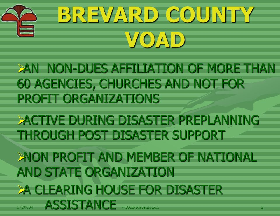 1/20004VOAD Presentation2 BREVARD COUNTY VOAD  AN NON-DUES AFFILIATION OF MORE THAN 60 AGENCIES, CHURCHES AND NOT FOR PROFIT ORGANIZATIONS  ACTIVE D