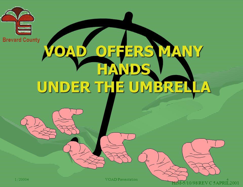 Brevard County 1/20004VOAD Presentation4 VOAD OFFERS MANY HANDS UNDER THE UMBRELLA HIM-5/10/98 REV C 5APRIL2001