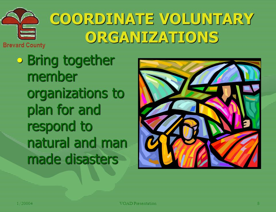Brevard County 1/20004VOAD Presentation8 COORDINATE VOLUNTARY ORGANIZATIONS Bring together member organizations to plan for and respond to natural and