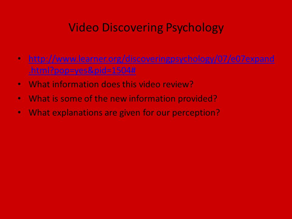 Video Discovering Psychology http://www.learner.org/discoveringpsychology/07/e07expand.html pop=yes&pid=1504# http://www.learner.org/discoveringpsychology/07/e07expand.html pop=yes&pid=1504# What information does this video review.