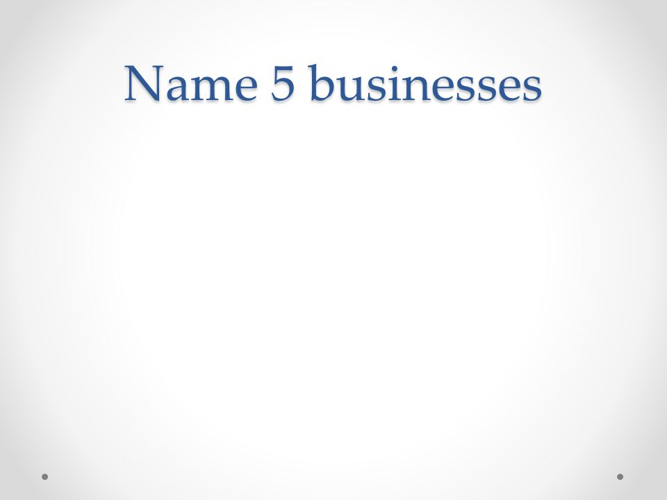 Name 5 businesses