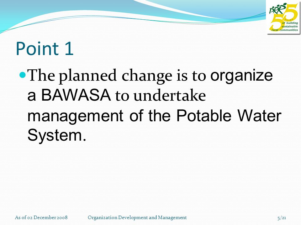 Point 1 The planned change is to organize a BAWASA to undertake management of the Potable Water System.