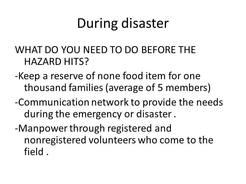 During disaster WHAT DO YOU NEED TO DO BEFORE THE HAZARD HITS.