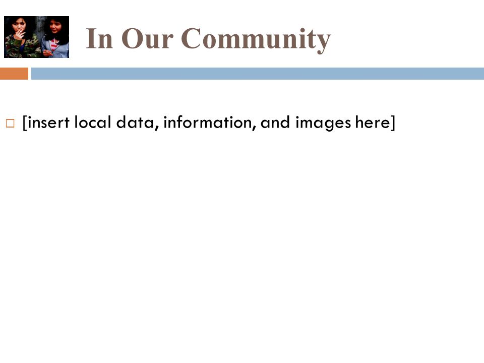 In Our Community  [insert local data, information, and images here]